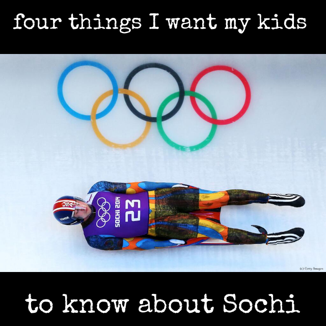 Four Things I Want My Kids To Know About Sochi